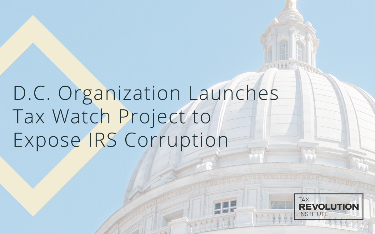 D.C. Organization Launches Tax Watch Project to Expose IRS Corruption