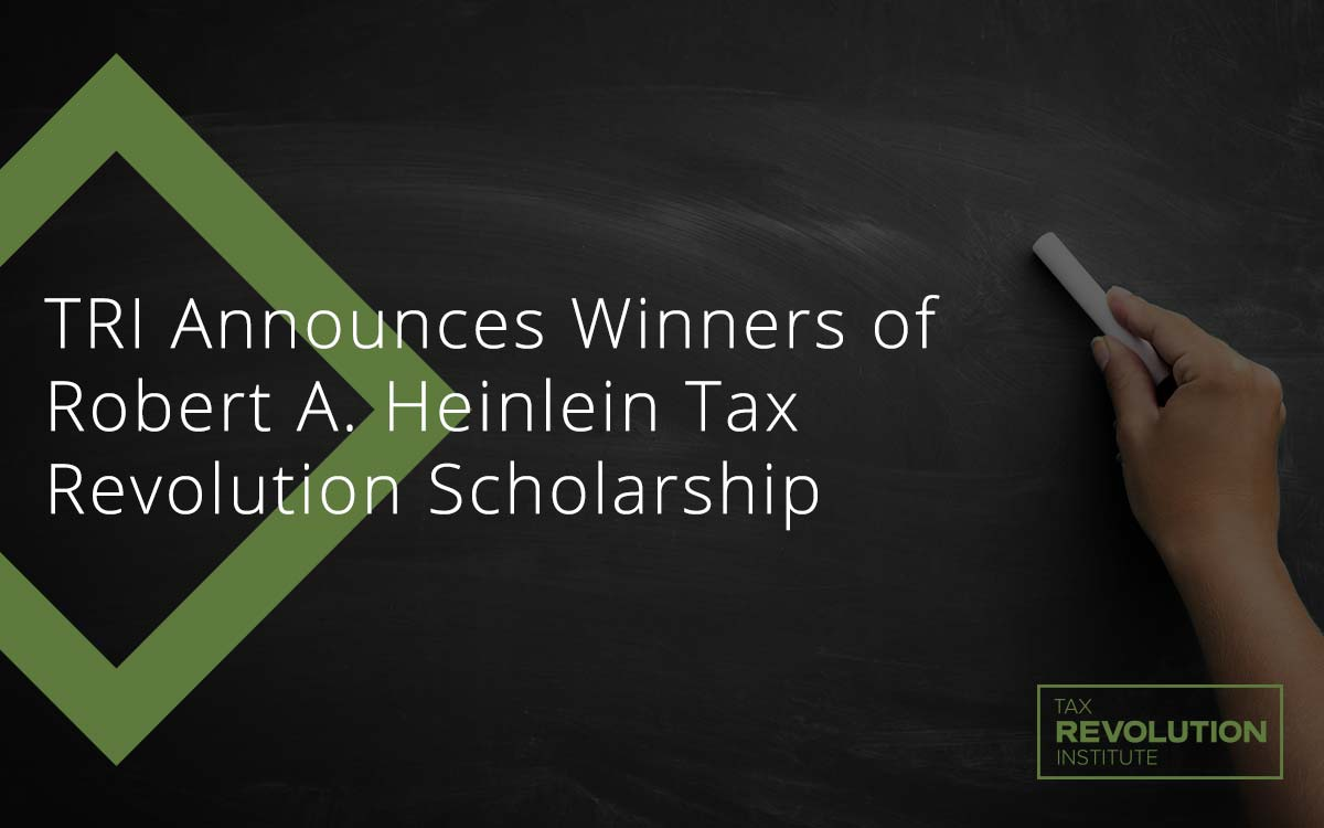 TRI Announces Winners of Robert A. Heinlein Tax Revolution Scholarship